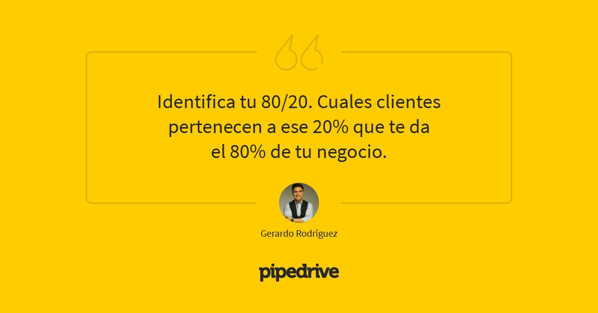 Identifica tu 80/20. Cuales clientes pertenece a ese 20% que te da el 80% de tu negocio